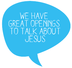 we have great openings to talk about Jesus